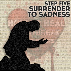 How To Heal Heartache In 20 Steps, Step Five: Surrender to Sadness