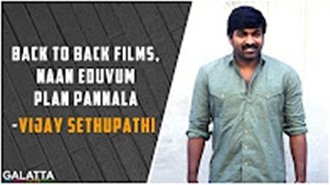 Back to back films, naan eduvum plan pannala – Vijay Sethupathi