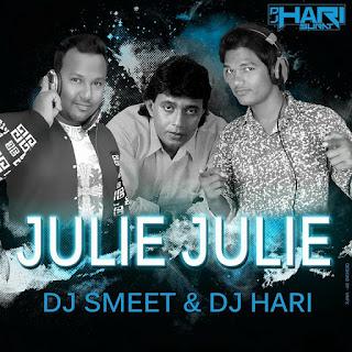 Julie-Julie-Remix-Dj-Smeet-Dj-Hari-2016