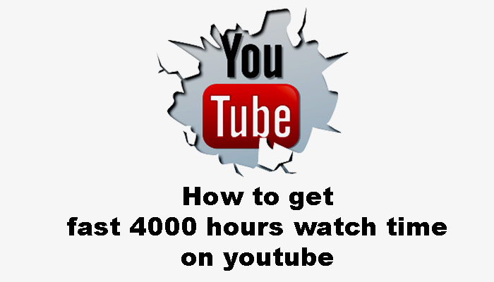how to get fast 4000 hours watch time on youtube