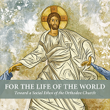 FOR THE LIFE OF THE WORLD TOWARD A SOCIAL ETHOS OF THE ORTHODOX CHURCH