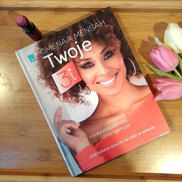 3i, kobiece sztuczki nie tylko w biznesie,Omenaa Mensah, książka omeny mensah, jak rozmawiać z mężczyznami, recenzja książki, wypożyczone, blogująca mama dwójki, blogerka,