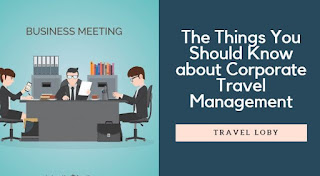 The Things You Should Know about Corporate Travel Management