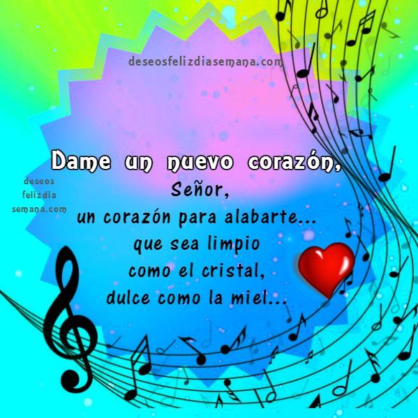 Dame un nuevo corazón, Señor, letra, Canción corta para alabar a Dios, oración en canción, frases cristianas con imágenes para mi facebook por Mery Bracho