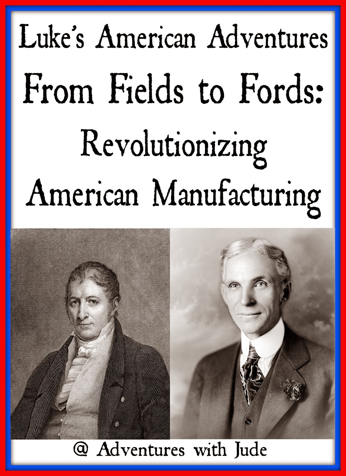 Luke's American Adventures From Fields to Fords Revolutionizing American Manufacturing