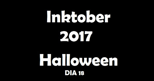 Inktober 2017 - Halloween - Dia 18 (Day 18) - VIDEO