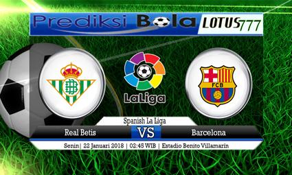 PREDIKSI SKOR Real Betis vs Barcelona 22 Januari 2018