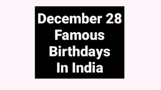 December 28 famous birthdays in India Indian celebrity Bollywood
