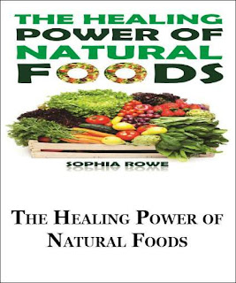 The Healing Power of Natural Foods by Sophia Rowe