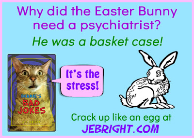 Why did the Easter Bunny need a psychiatrist? He was a basket case! Crack up like an egg at jebright.com