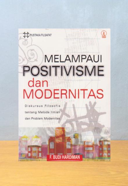MELAMPAUI POSITIVISME DAN MODERNITAS, F. Budi Hardiman