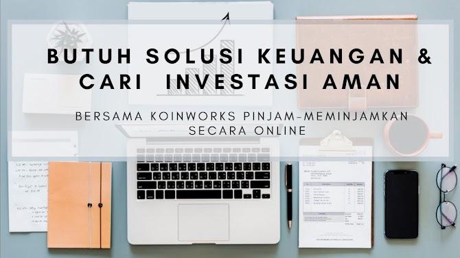 Butuh Solusi Keuangan & Cari  Investasi Aman Bersama KoinWorks Pinjam-Meminjamkan  Secara Online