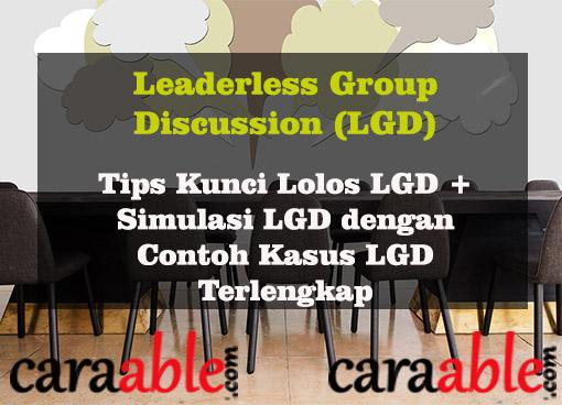 12 Tips jitu lolos Tes Psikotes Leaderless Group Discussion (LGD) beserta simulasi diskusi dan contoh kasus LGD terlengkap dengan jawaban yang baik. Apa yang boleh dilakukan dan apa yang tidak boleh dilakukan dalam Leaderless Group Discussion.