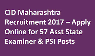 CID Maharashtra Recruitment 2017 – Apply Online for 57 Asst State Examiner & PSI Posts