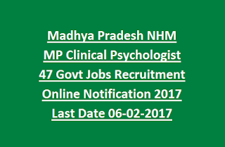 Madhya Pradesh NHM MP Clinical Psychologist 47 Govt Jobs Recruitment Online Notification 2017 Last Date 06-02-2017