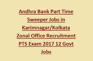 Andhra Bank Part Time Sweeper Jobs in Karimnagar, Kolkata Zonal Office Recruitment PTS Exam 2017 12 Govt Jobs