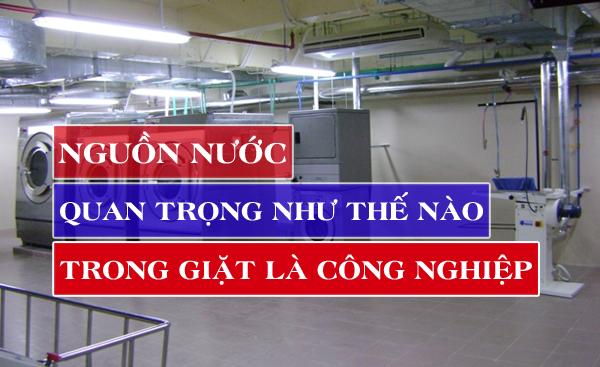nguon-nuoc-quan-trong-nhu-the-nao-trong-giat-la-cong-nghiep