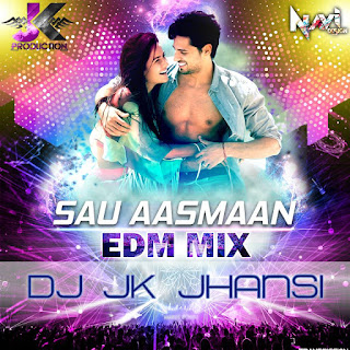 Download-Sau+Aasmaan+%28+EDM+MIX+%29+-+Jk+Production.mp3