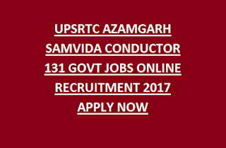 UPSRTC AZAMGARH SAMVIDA CONDUCTOR 131 GOVT JOBS ONLINE RECRUITMENT 2017 APPLY NOW