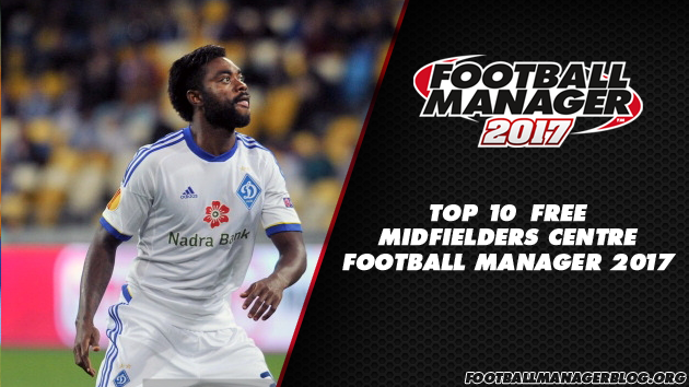 Top 10 Free Midfielders Centre in Football Manager 2017