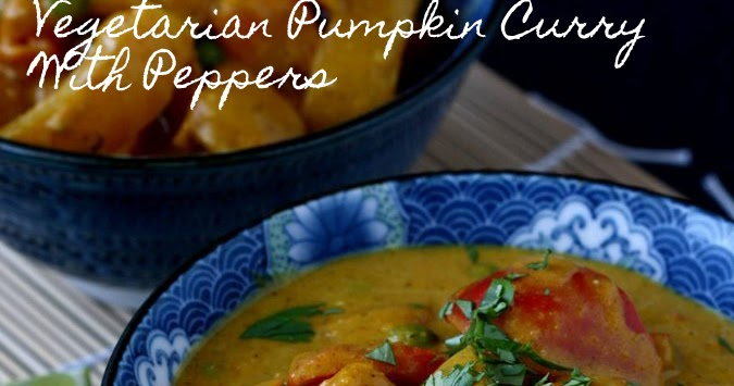 Vegetarian Pumpkin Curry With Peppers: Perfect For Cooler Weather & Meatless Monday
