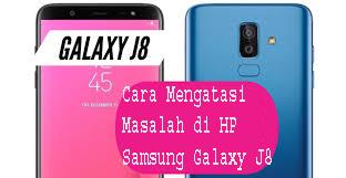 Cara Mengatasi Masalah di HP Samsung Galaxy J8 1