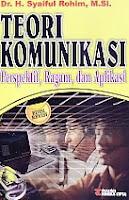 Judul Buku : Teori Komunikasi – Perspektif, Ragam, dan Aplikasi Pengarang : Dr. H. Syaiful Rohim, M.Si. Penerbit : Rineka Cipta