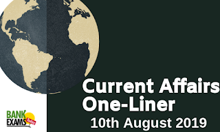 Current Affairs One-Liner: 10th August 2019