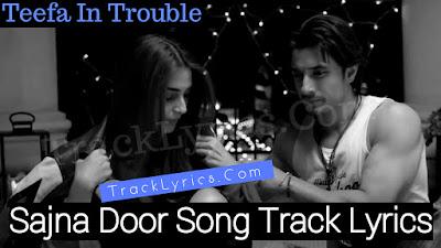 Sajna-Door-Song-Lyrics-Teefa-In-Trouble-Ali-zafar-Aima-baig-maya-ali