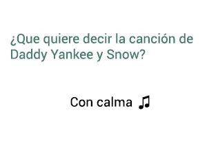 Significado de la canción Con Calma Daddy Yankee Snow.