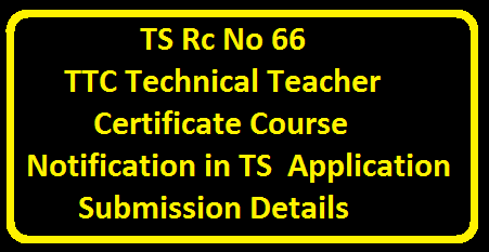 TS  Rc No 66 TTC Technical Teacher Certificate Course Notification in TS Application Submission Details| TS Technical Teachers Certificate Course 42 days TTC training programme in Summer 2016|The Technical Teachers Certificate 42 days Summer Training Course will be conducted at Hyderabad , Warangal , Nizamabad and Nalgonda from 02-05-2016 to 12-06-2016.TTC Admission Eligibility, Important Dates and Training Places at http://bsetelangana.org /2016/04/ap-rc-no-66-ttc-technical-teacher-certificate-course-notification-ts-application-submission-details.html