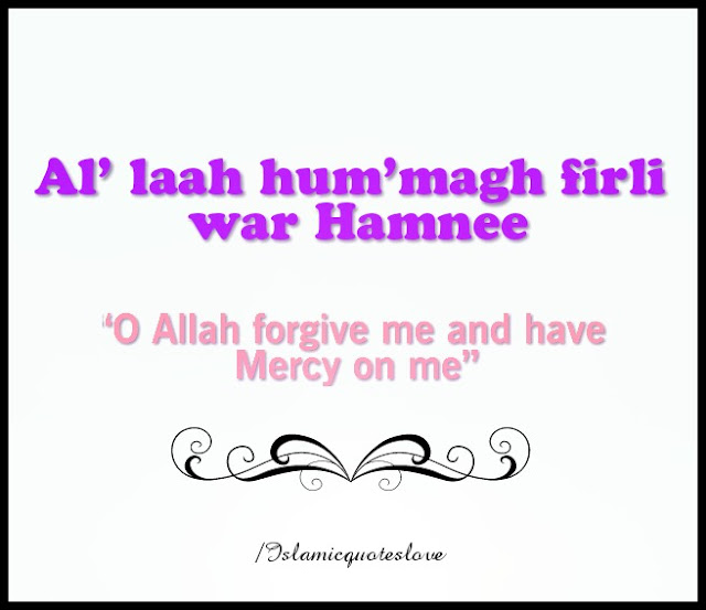 """O ALLAH FORGIVE ME AND HAVE MERCY ON ME"""