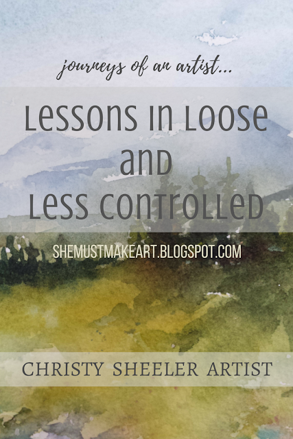 Lessons in Loose and Less Controlled by Christy Sheeler Artist 2018 - She Must Make Art