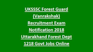 UKSSSC Forest Guard (Vanrakshak) Recruitment Exam Notification 2018 Uttarakhand Forest Dept 1218 Govt Jobs Online