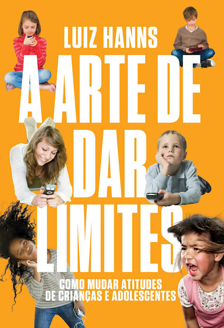 A arte de dar limites: Como mudar atitudes de crianças e adolescentes - Luiz Hanns