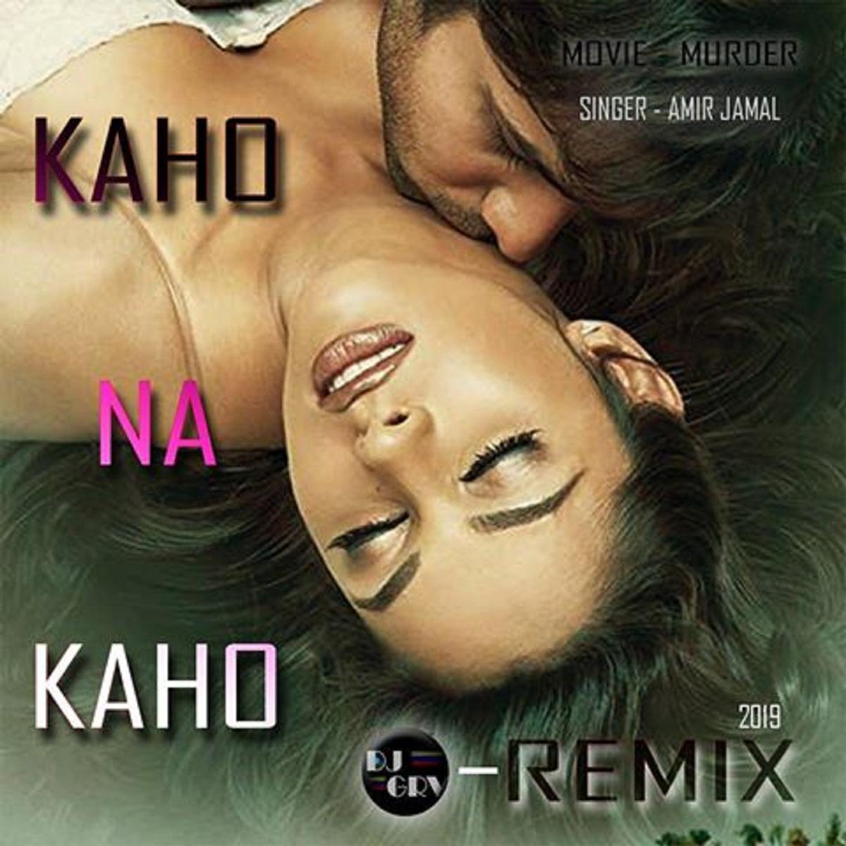 Kaho Na Kaho ( Murder ) Amir Jamal - Dj Grv Remix 2019