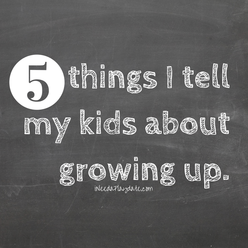 Parenting Sucks: 5 Things I Tell My Kids About Growing Up