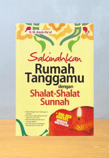 SAKINAHKAN RUMAH TANGGAMU DENGAN SHALAT-SHALAT SUNNAH, H.M. Amrin Ra'uf