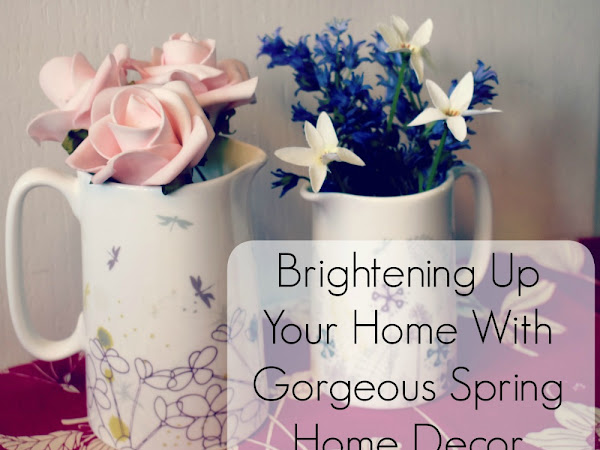Brightening Up Your Home With Gorgeous Spring Home Decor