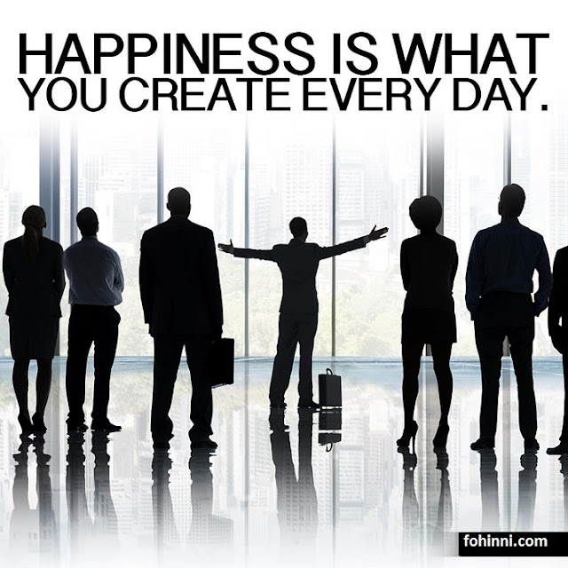 Happiness is What You Create Every Day.