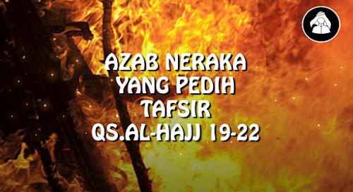 Azab Neraka yang amat pedih | Tafsir Surah Al-Hajj (22) 19-22