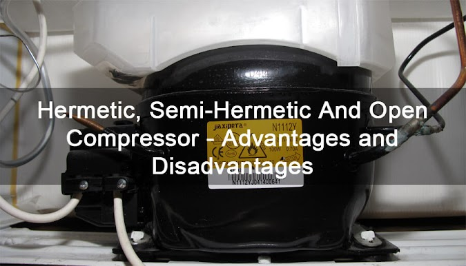 Difference between Hermetic, Semi-Hermetic And Open Compressor - Advantages and Disadvantages