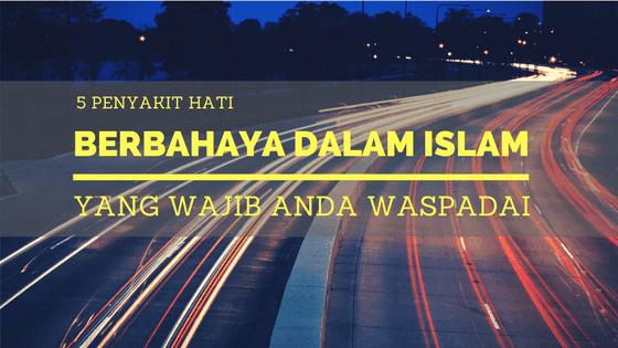 5 Penyakit Hati Berbahaya dalam Islam yang Wajib Anda Waspadai