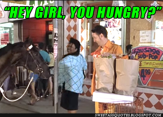 Half Baked Hey Girl You Hungry Meme Sweet Ass Quotes