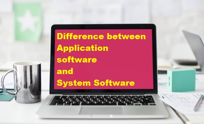Differences between System software and application software