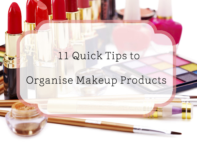 Quick Tips to Organise Makeup beauty Products