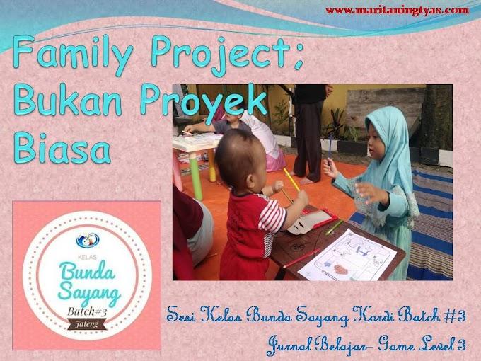 Family Project; Bukan Proyek Biasa