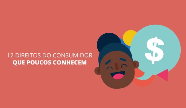 12 direitos do consumidor que você tem, mas provavelmente não sabia