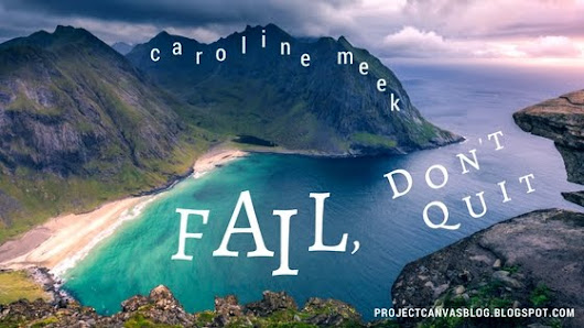 Project Canvas: Caroline Meek: Fail, Don't Quit