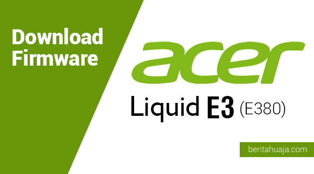 Download Firmware Acer Liquid E3 (E380)